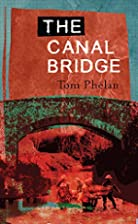 The Canal Bridge by Tom Phelan