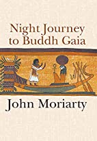 Night journey to Buddh Gaia by John Moriarty