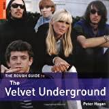 Hogan, Peter: The Rough Guide to the Velvet Underground