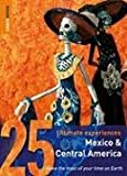 McNeil, Jean: Rough Guides 25 Ultimate Experiences Mexico &amp; Central America: Make the Most of Your Time on Earth