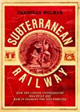 Christian Wolmar: The Subterranean Railway: How the London Underground Was Built and How it Changed the City Forever