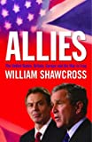 Shawcross, William: Allies: The US, Britain, Europe and the War in Iraq