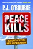 O'Rourke, P. J.: Peace Kills: America's Fun New Imperialism