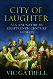 Gatrell, V. A. C.: City of Laughter: Sex and Satire in Eighteenth-Century London