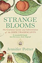 Strange Blooms: The Curious Lives and…