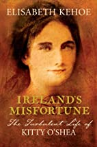 Ireland's Misfortune, the turbulent life of…
