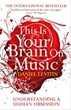 DANIEL J. LEVITIN: This Is Your Brain on Music: Understanding a Human Obsession