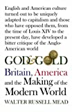 Mead, Walter Russell: God and Gold: Britain, America, and the Making of the Modern World