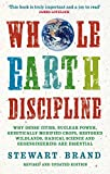 Brand, Stewart: Whole Earth Discipline: Why Dense Cities, Nuclear Power, Transgenic Crops, Restored Wildlands, Radical Science, and Geoengineering Are Necessa
