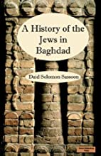 The History of the Jews in Baghdad by David…