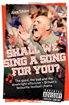 Shall We Sing a Song For You? by Alex Shaw