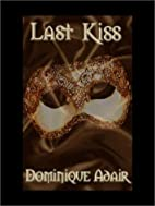 Last Kiss by Dominique Adair