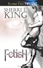 Fetish by Sherri L. King