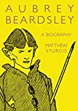 Sturgis, Matthew: Aubrey Beardsley: A Biography