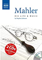 Mahler: His Life and Music (Naxos Audio) by…