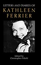 Letters and Diaries of Kathleen Ferrier by…
