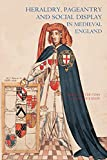 Peter Coss: Heraldry, Pageantry and Social Display in Medieval England