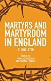 Mayer, Thomas F.: Martyrs and Martyrdom in England, c.1400-1700
