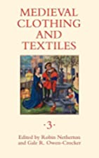 Medieval Clothing and Textiles Volume III by…