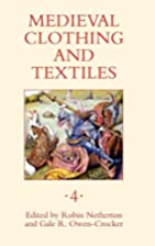 Medieval Clothing and Textiles Volume IV by…
