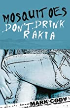 Mosquitoes Don't Drink Rakia by Mark…