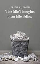 Idle Thoughts of an Idle Fellow by Jerome K.…