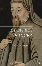 Brief Lives: Geoffrey Chaucer by Gail Ashton