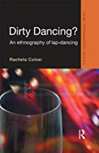 Dirty Dancing: An Ethnography of Lap Dancing…