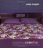 Erika Knight: Essential Crochet: 30 Irresistible Projects for You and Your Home