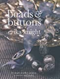 Knight, Erika: Beads and Buttons: 25 Simple Jewellery Projects to Instruct