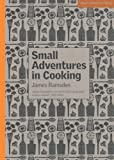 Ramsden, James: Small Adventures in Cooking (New Voices in Food)
