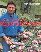 The Complete Supergardener by Alan…