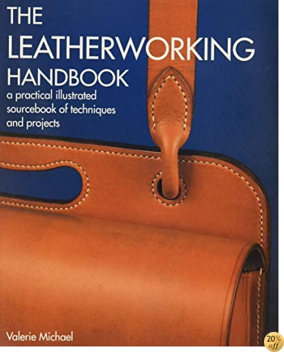 TThe Leatherworking Handbook: A Practical Illustrated Sourcebook of Techniques and Projects