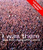 I Was There: Gigs That Changed the World by…