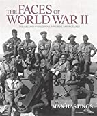 The Faces of World War II by Max Hastings