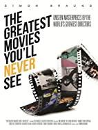 The Greatest Movies You'll Never See:…