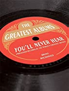 The Greatest Albums You'll Never Hear:…