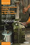 Cairncross, Sandy: Environmental Health Engineering in the Tropics: An Introductory Text