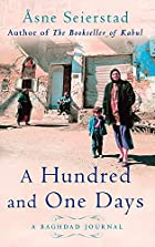 A Hundred and One Days: A Baghdad Journal by…