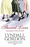 Gordon, Lyndall: Shared Lives: Growing Up in 50s Cape Town