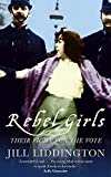 Liddington, Jill: Rebel Girls: Their Fight For the Vote
