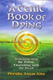 Anam-aire, Phillida: A Celtic Book of Dying: Walking With the Dying, Travelling With the Dead