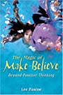 The Magic of Make-Believe: Beyond Positive Thinking - Lee Pascoe