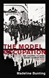 Bunting, Madeleine: The Model Occupation: The Channel Islands Under German Rule 1940-1945