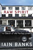 Banks, Iain: Raw Spirit: In Search of the Perfect Dram