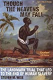 STEVEN M. WISE: Though the Heavens May Fall: The Landmark Trial That Led to the End of Slavery