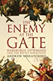 Wheatcroft, Andrew: The Enemy At the Gate: Habsburgs, Ottomans and the Battle for Europe