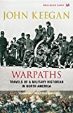 Keegan, John: Warpaths: Travels of a Military Historian in North America