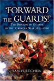 Fletcher, Ian: Forward the Guards!: The Brigade of Guards in the Crimean War 1855 - 1866