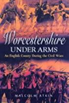 Worcestershire Under Arms: An English County…